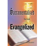 Sacramentalized But Not Evangelized